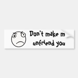 Don't Make me unfriend you Car Bumper Sticker