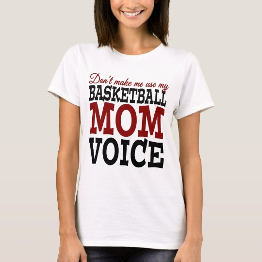 Don't Make Me Use My Basketball Mum Voice