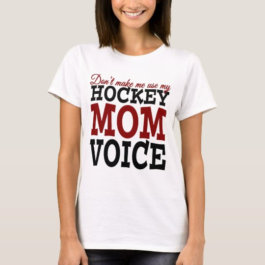 Don't Make Me Use My Hockey Mum Voice