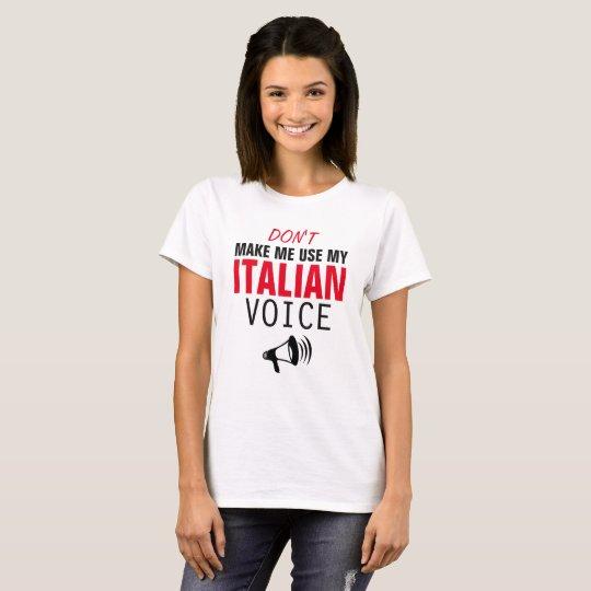 Don't make me use my Italian voice T-Shirt