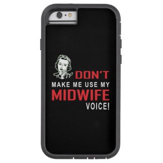 Don't Make me use my Midwife Voice T-shirt Tough Xtreme iPhone 6 Case