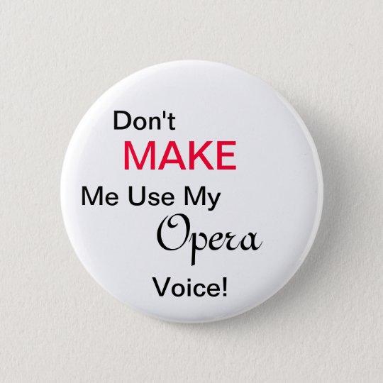 Don't MAKE Me Use My Opera Voice! 6 Cm Round Badge