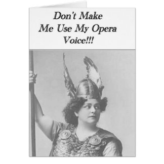 Don't Make me use my Opera voice Greeting Card