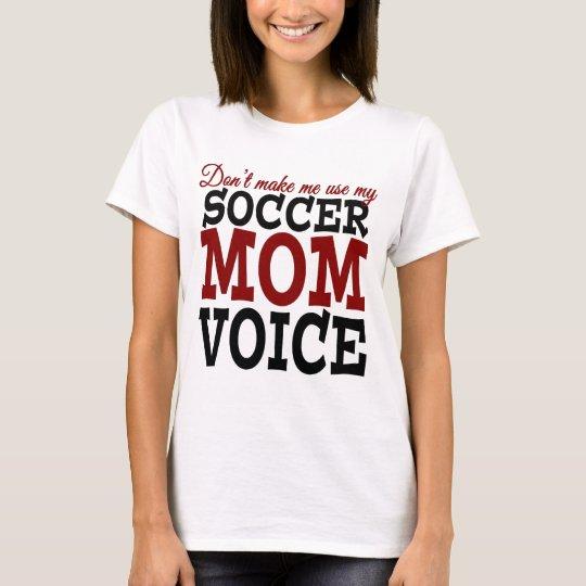 Don't Make Me Use My Soccer Mum Voice t-shirt