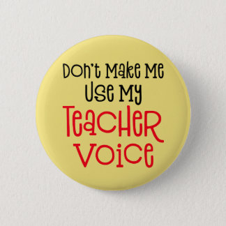 Don't Make Me Use My Teacher Voice. 6 Cm Round Badge