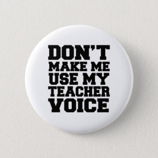 Don't make me use my teacher voice 6 cm round badge