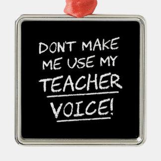 Don't Make Me Use My Teacher Voice Christmas Ornament