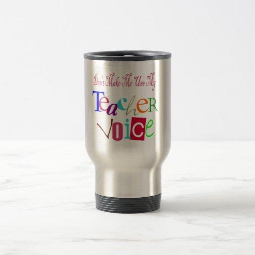 Don't Make Me Use My Teacher Voice Coffee Mugs