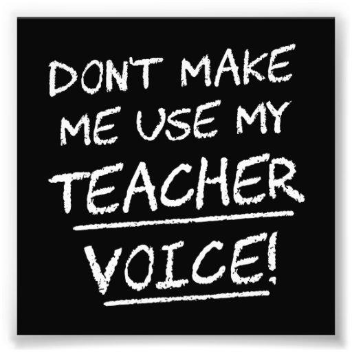 Don't Make Me Use My Teacher Voice Art Photo