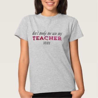 Don't Make Me Use My Teacher Voice Pink Tees