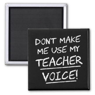 Don't Make Me Use My Teacher Voice Square Magnet