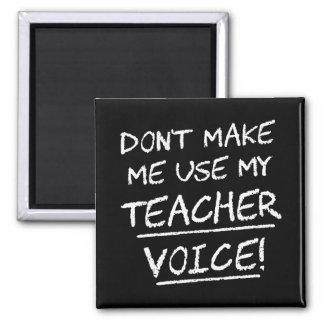 Don't Make Me Use My Teacher Voice Square Magnet