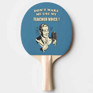 Don't Make Me Use My Teacher Voice Vintage Funny Ping Pong Paddle