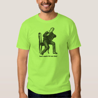 Don't make me use this! (Accordion) T Shirts