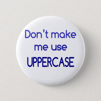 Don't make me use UPPERCASE 6 Cm Round Badge