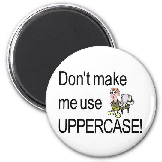 Don't make me use uppercase! 6 cm round magnet