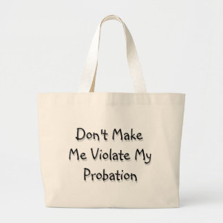 Don't make Me Violate My Probation Canvas Bags