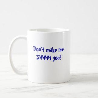 Don't make meSHHHH you! Basic White Mug
