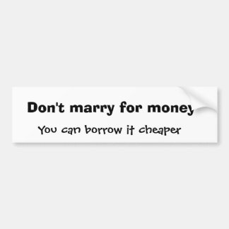 Don't marry for money, You can borrow it cheaper Car Bumper Sticker