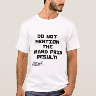 Don't Mention the Grand Prix T-Shirt