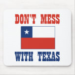 DON'T MESS TEXAS w/Chilean Flag Mouse Pad