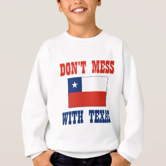 DON'T MESS TEXAS w/Chilean Flag Sweatshirt