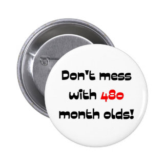 Don't mess with 480 month olds buttons