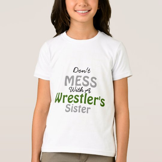 Don't Mess with a Wrestler's Sister T-Shirt