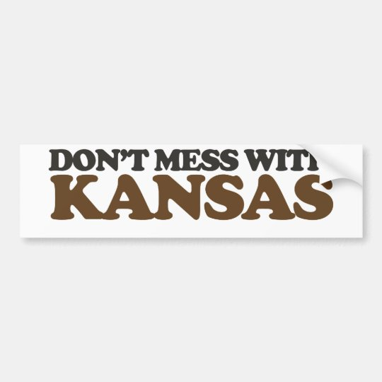 Don't mess with Kansas Bumper Sticker