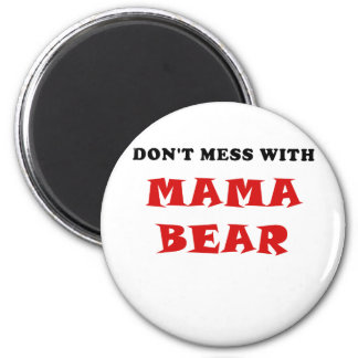 Dont Mess With Mama Bear 6 Cm Round Magnet