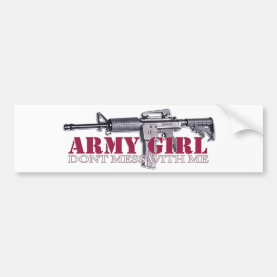 dont mess with me(Army Girl) Bumper Sticker