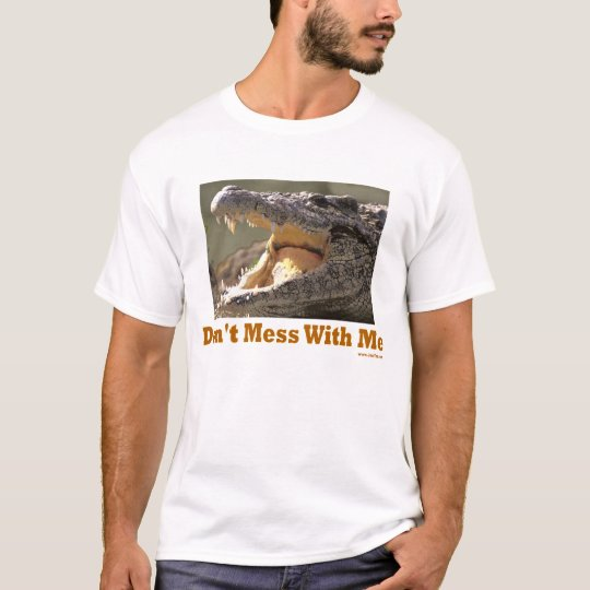 Don't Mess With Me Croc T Shirt