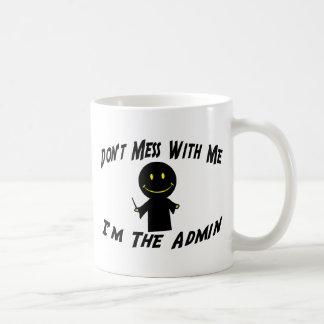 Don't Mess With Me I'm The Admin Coffee Mug