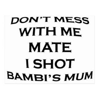 dont mess with me mate i shot bambi's mum postcard