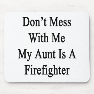 Don't Mess With Me My Aunt Is A Firefighter Mouse Pad