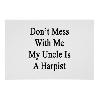 Don't Mess With Me My Uncle Is A Harpist Poster
