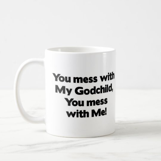 Don't Mess with My Godchild Coffee Mug