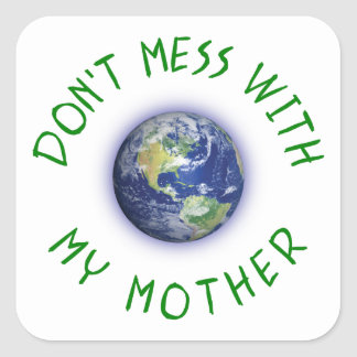 Don't Mess With My Mother Earth Square Sticker