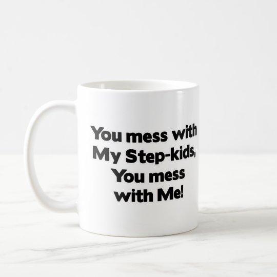 Don't Mess with My Step-Kids! Coffee Mug