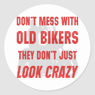 Don't Mess With Old Bikers They Don't Just Look Cr Classic Round Sticker
