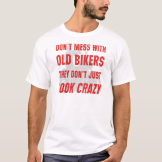 Don't Mess With Old Bikers They Don't Just Look Cr T-Shirt
