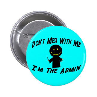 Don't Mess With The Admin 6 Cm Round Badge