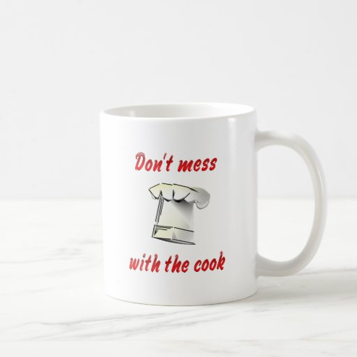 Don't Mess with the Cook Coffee Mugs