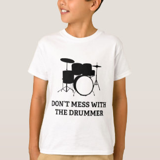 Don't Mess With The Drummer T-Shirt