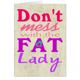 Don't mess with the fat lady humor maternity card