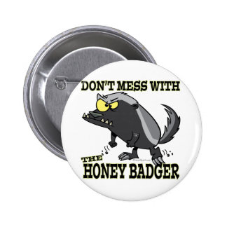 DONT MESS WITH THE HONEY BADGER 6 CM ROUND BADGE