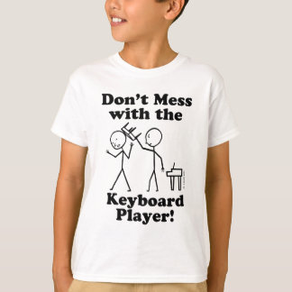 Don't Mess With The Keyboard Player Tee Shirt