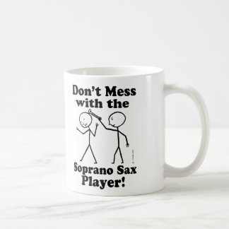 Don't Mess With The Soprano Sax Player Coffee Mug