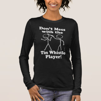 Don't Mess With The Tin Whistle Player Long Sleeve T-Shirt