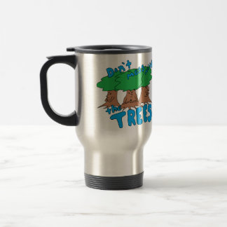 Don't Mess With the TREES! Travel Mug